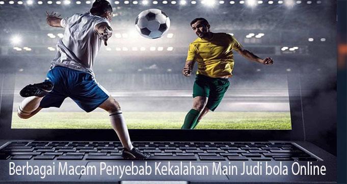 Berbagai Macam Penyebab Kekalahan Main Judi bola Online