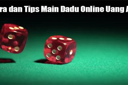 Cara dan Tips Main Dadu Online Uang Asli