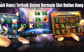 Kenali Kunci Terbaik Dalam Bermain Slot Online Uang Asli