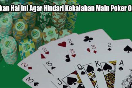 Lakukan Hal Ini Agar Hindari Kekalahan Main Poker Online