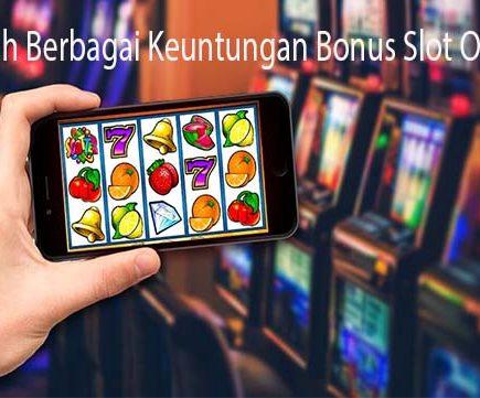 Pahamilah Berbagai Keuntungan Bonus Slot Online Ini