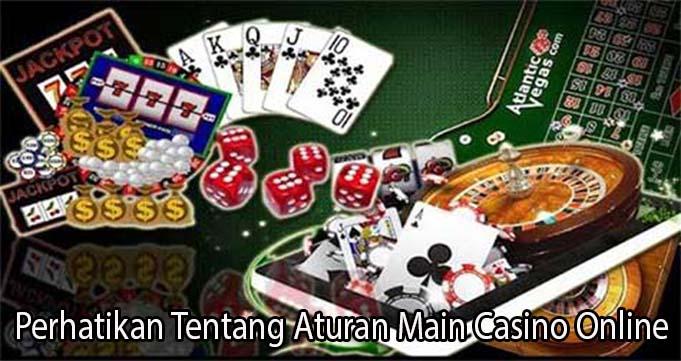 Perhatikan Tentang Aturan Main Casino Online