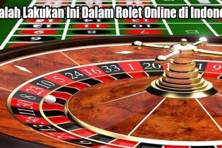 Cobalah Lakukan Ini Dalam Rolet Online di Indonesia