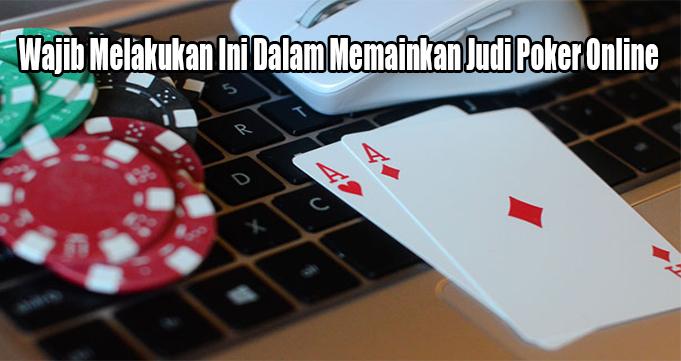 Wajib Melakukan Ini Dalam Memainkan Judi Poker Online